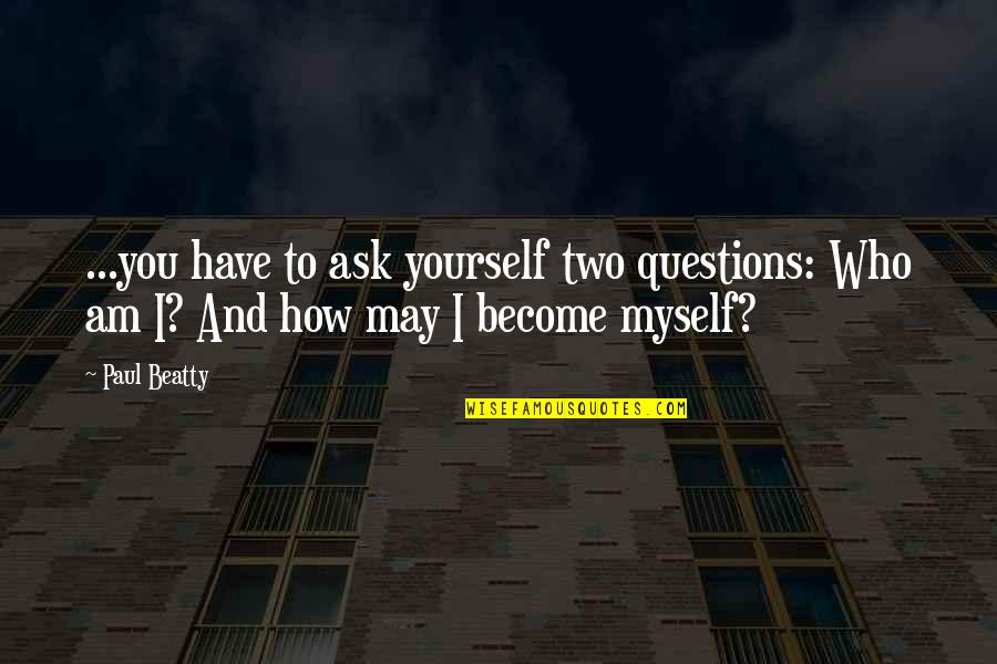 Good Tumblr Themes For Quotes By Paul Beatty: ...you have to ask yourself two questions: Who