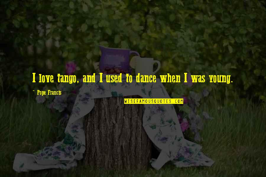 Good Tumblr Themes For Quotes By Pope Francis: I love tango, and I used to dance