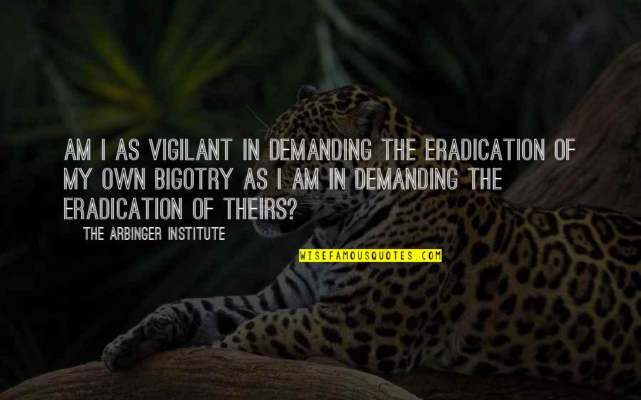 Good Tumblr Themes For Quotes By The Arbinger Institute: Am I as vigilant in demanding the eradication