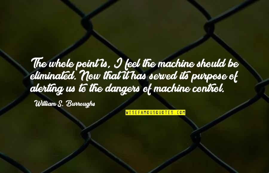 Good Tumblr Themes For Quotes By William S. Burroughs: The whole point is, I feel the machine