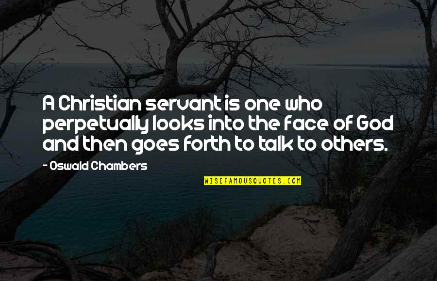 Good Turning To Bad Quotes By Oswald Chambers: A Christian servant is one who perpetually looks