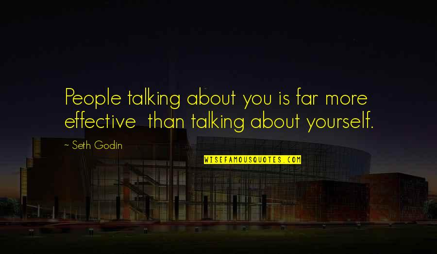 Good Twitter Usernames Quotes By Seth Godin: People talking about you is far more effective