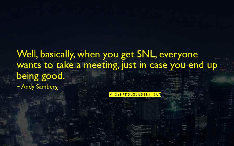 Good Well Being Quotes By Andy Samberg: Well, basically, when you get SNL, everyone wants