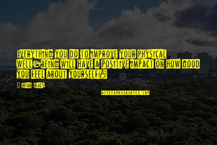 Good Well Being Quotes By Brian Tracy: Everything you do to improve your physical well-being