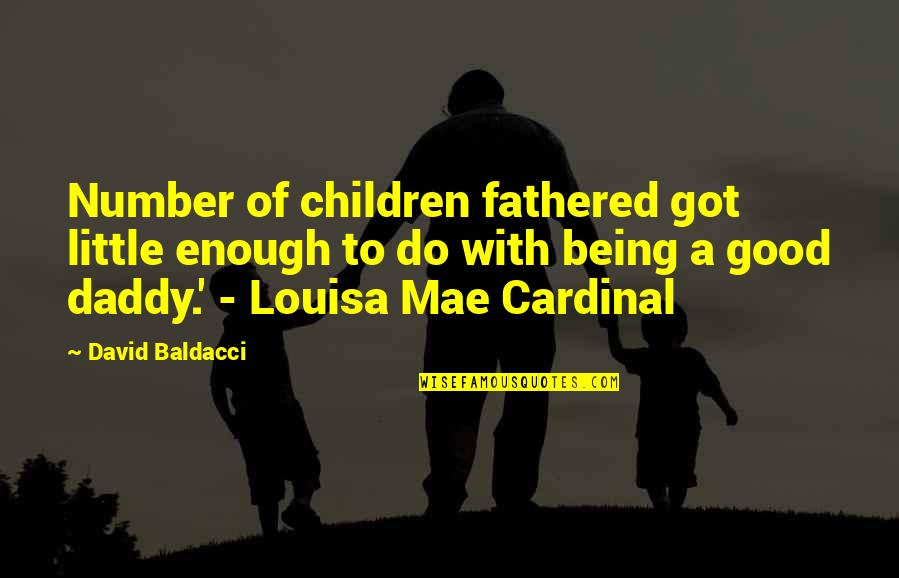 Good Well Being Quotes By David Baldacci: Number of children fathered got little enough to