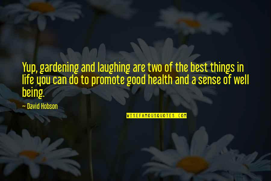Good Well Being Quotes By David Hobson: Yup, gardening and laughing are two of the
