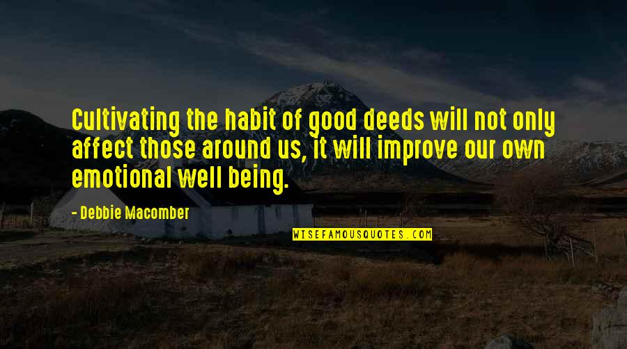 Good Well Being Quotes By Debbie Macomber: Cultivating the habit of good deeds will not