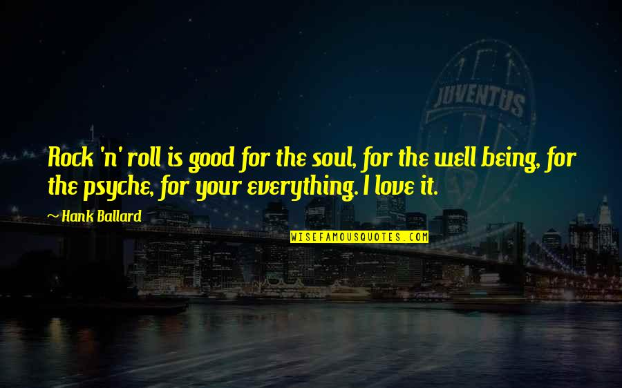 Good Well Being Quotes By Hank Ballard: Rock 'n' roll is good for the soul,