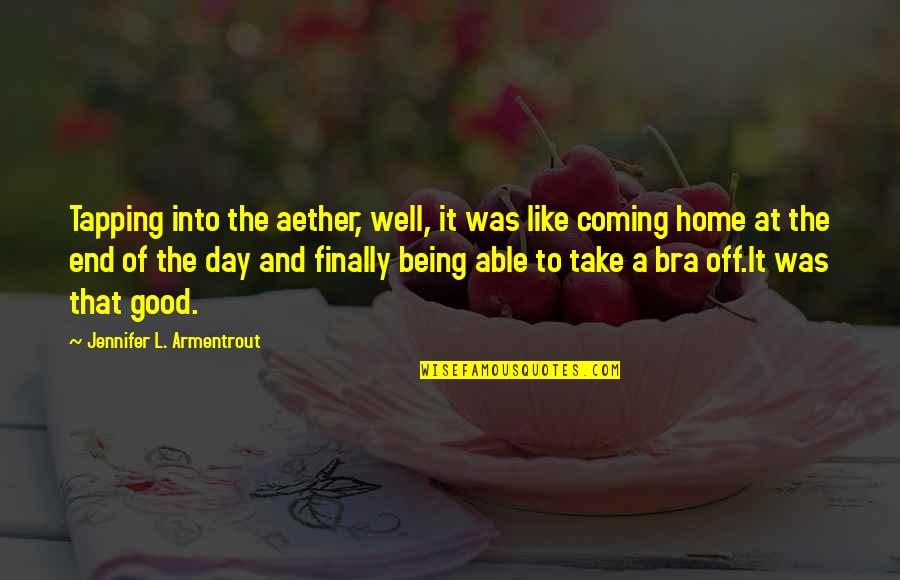 Good Well Being Quotes By Jennifer L. Armentrout: Tapping into the aether, well, it was like