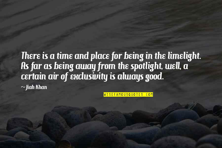 Good Well Being Quotes By Jiah Khan: There is a time and place for being