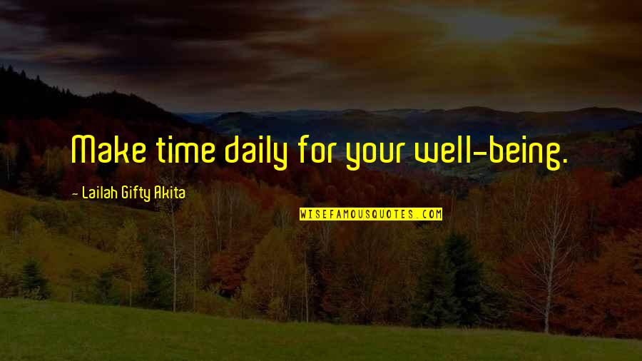 Good Well Being Quotes By Lailah Gifty Akita: Make time daily for your well-being.