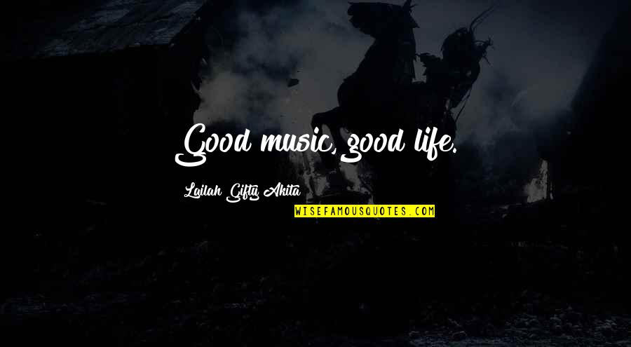 Good Well Being Quotes By Lailah Gifty Akita: Good music, good life.