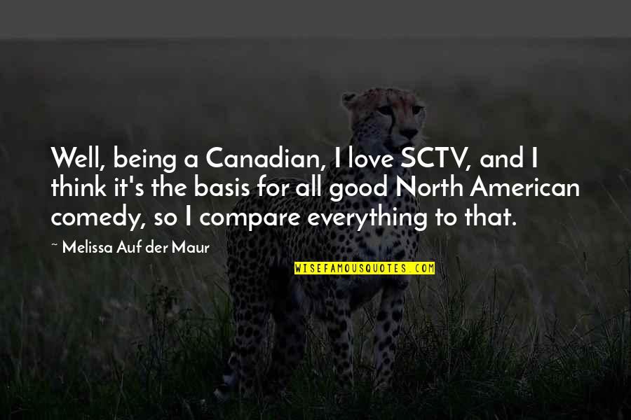 Good Well Being Quotes By Melissa Auf Der Maur: Well, being a Canadian, I love SCTV, and