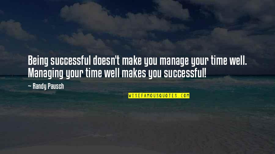 Good Well Being Quotes By Randy Pausch: Being successful doesn't make you manage your time