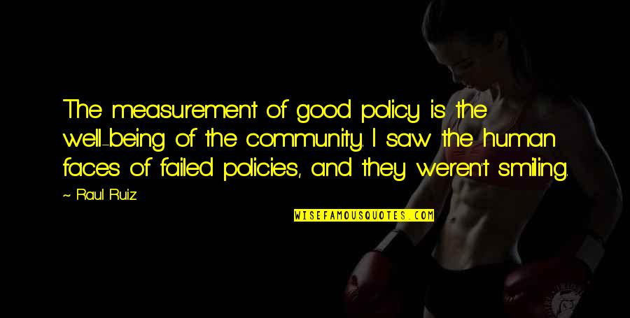 Good Well Being Quotes By Raul Ruiz: The measurement of good policy is the well-being