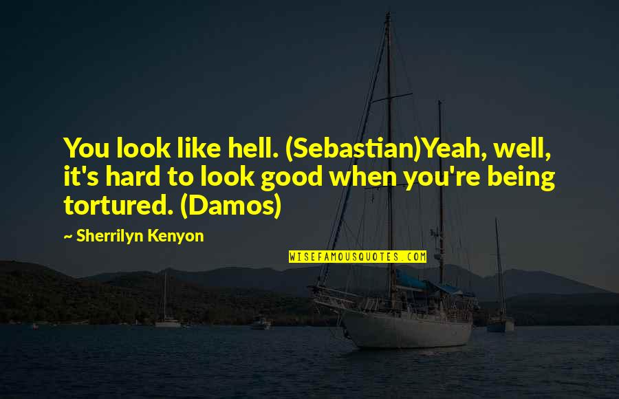 Good Well Being Quotes By Sherrilyn Kenyon: You look like hell. (Sebastian)Yeah, well, it's hard