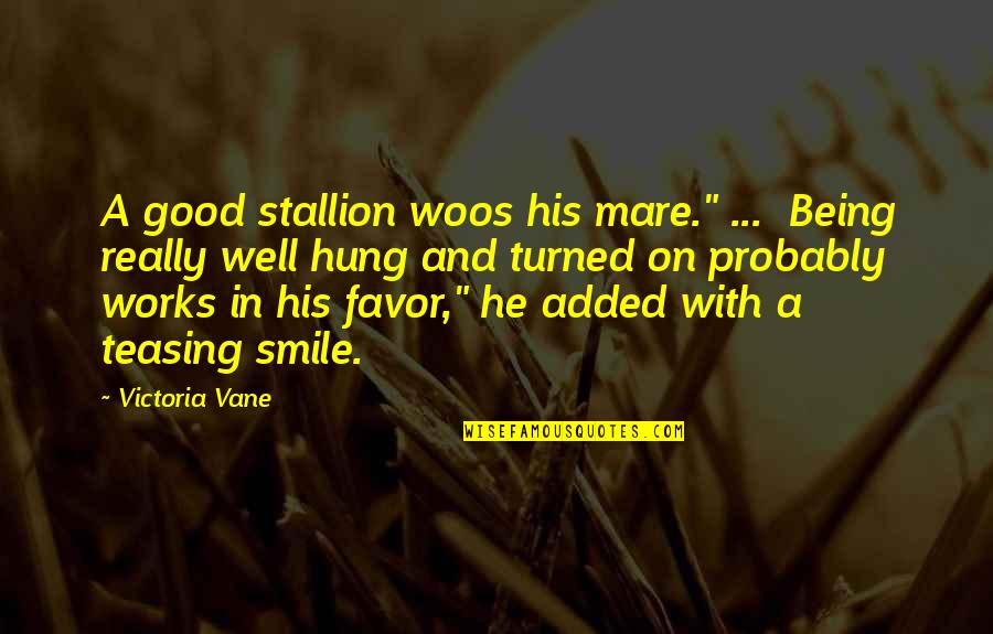 """Good Well Being Quotes By Victoria Vane: A good stallion woos his mare."""" ... Being"""