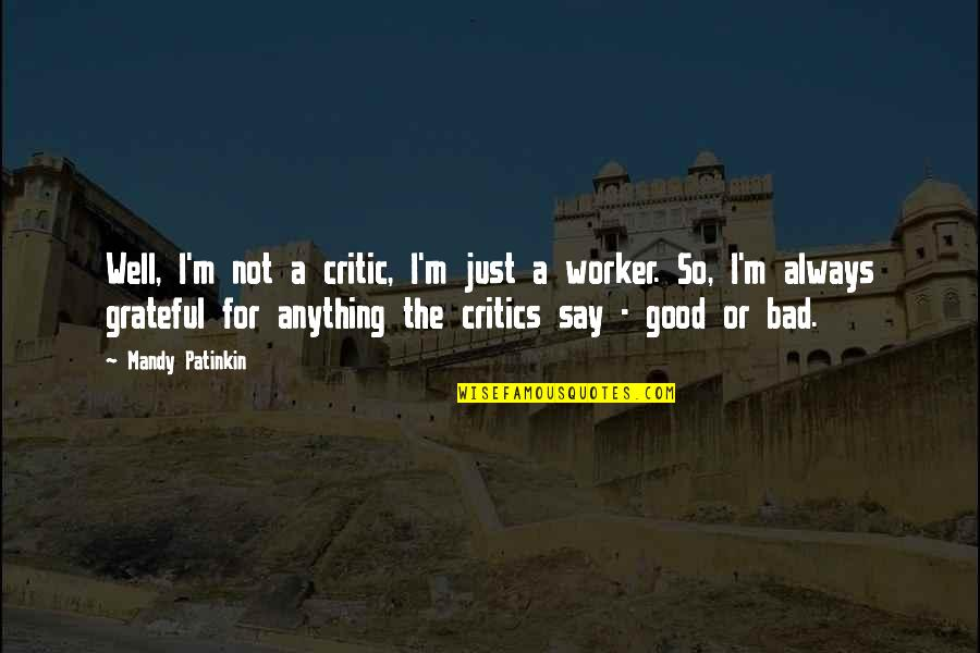 Good Worker Quotes By Mandy Patinkin: Well, I'm not a critic, I'm just a