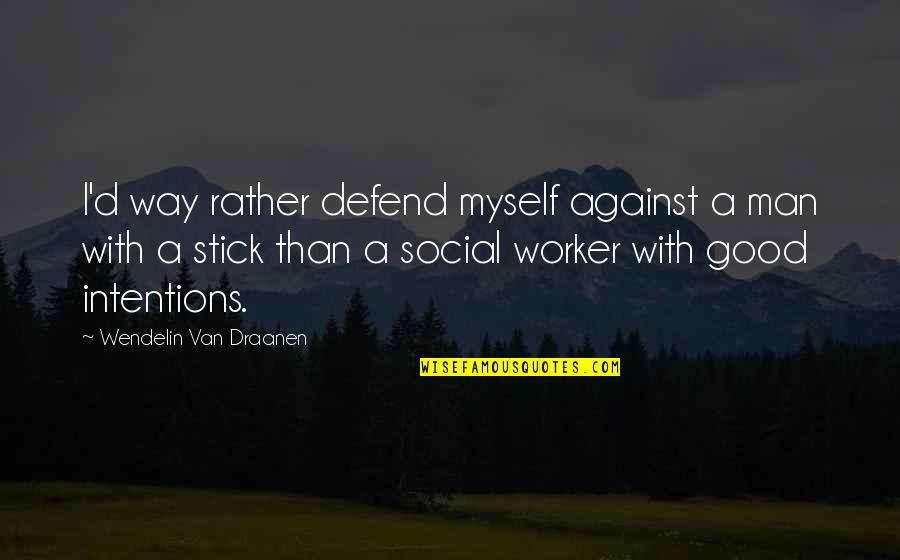 Good Worker Quotes By Wendelin Van Draanen: I'd way rather defend myself against a man