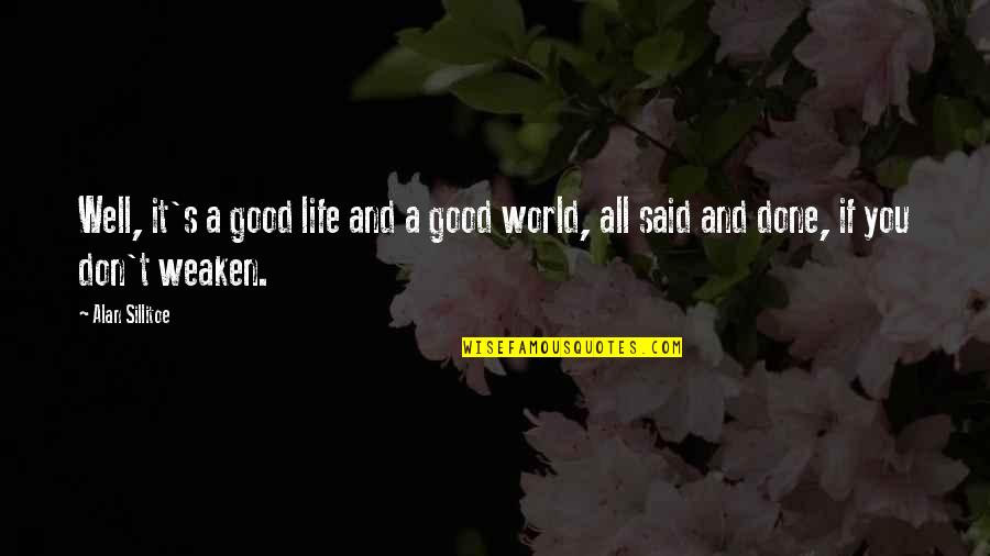 Good Working Quotes By Alan Sillitoe: Well, it's a good life and a good