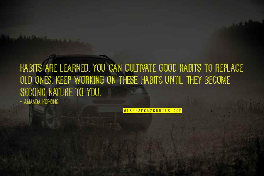 Good Working Quotes By Amanda Hopkins: Habits are learned. You can cultivate good habits