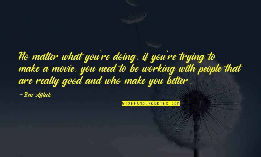 Good Working Quotes By Ben Affleck: No matter what you're doing, if you're trying
