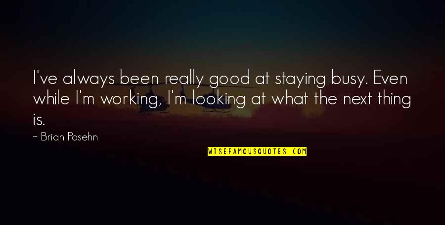 Good Working Quotes By Brian Posehn: I've always been really good at staying busy.