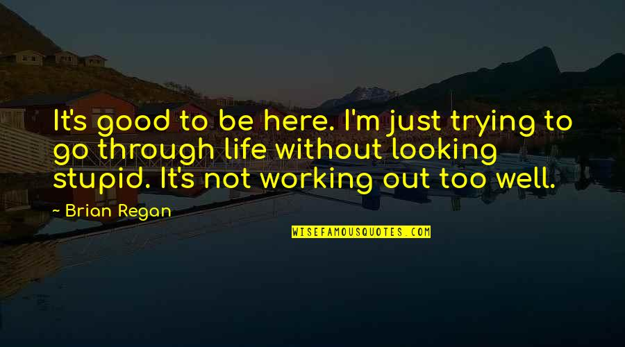 Good Working Quotes By Brian Regan: It's good to be here. I'm just trying