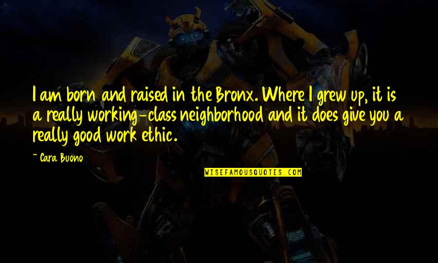 Good Working Quotes By Cara Buono: I am born and raised in the Bronx.