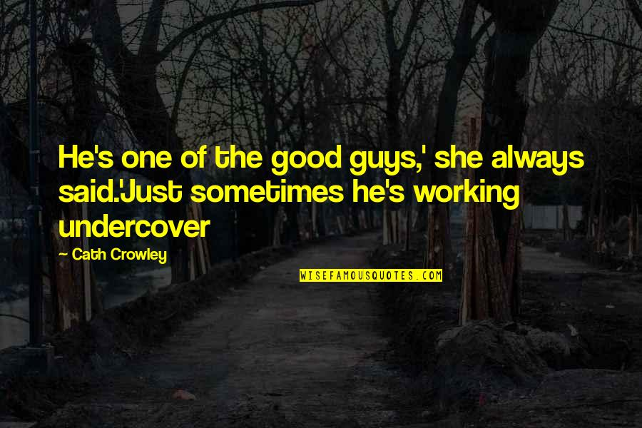 Good Working Quotes By Cath Crowley: He's one of the good guys,' she always