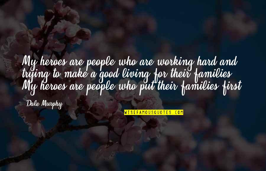 Good Working Quotes By Dale Murphy: My heroes are people who are working hard