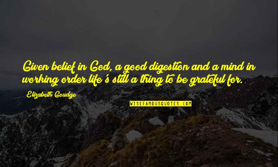 Good Working Quotes By Elizabeth Goudge: Given belief in God, a good digestion and