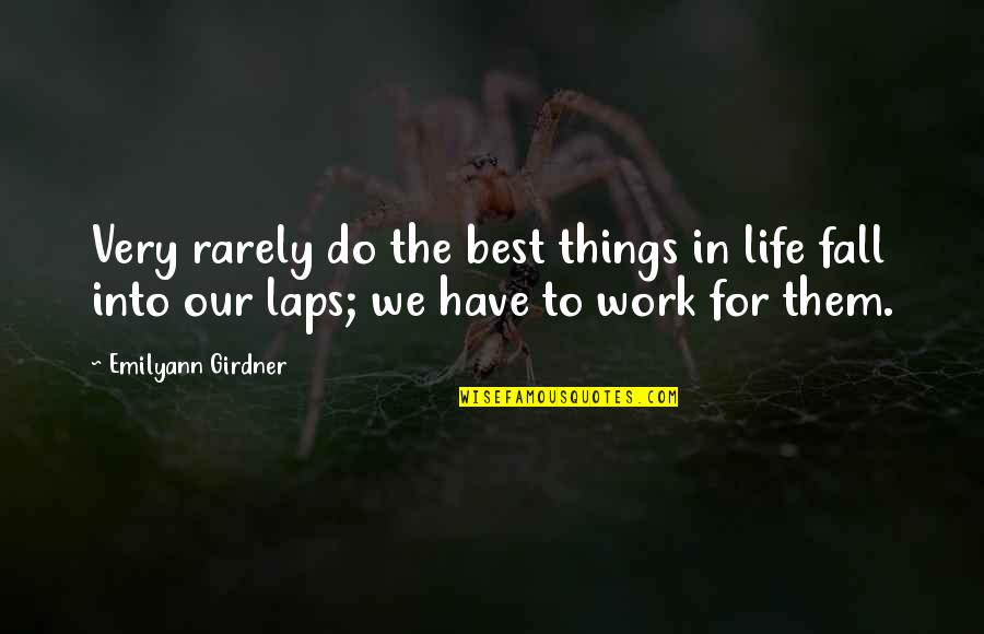 Good Working Quotes By Emilyann Girdner: Very rarely do the best things in life