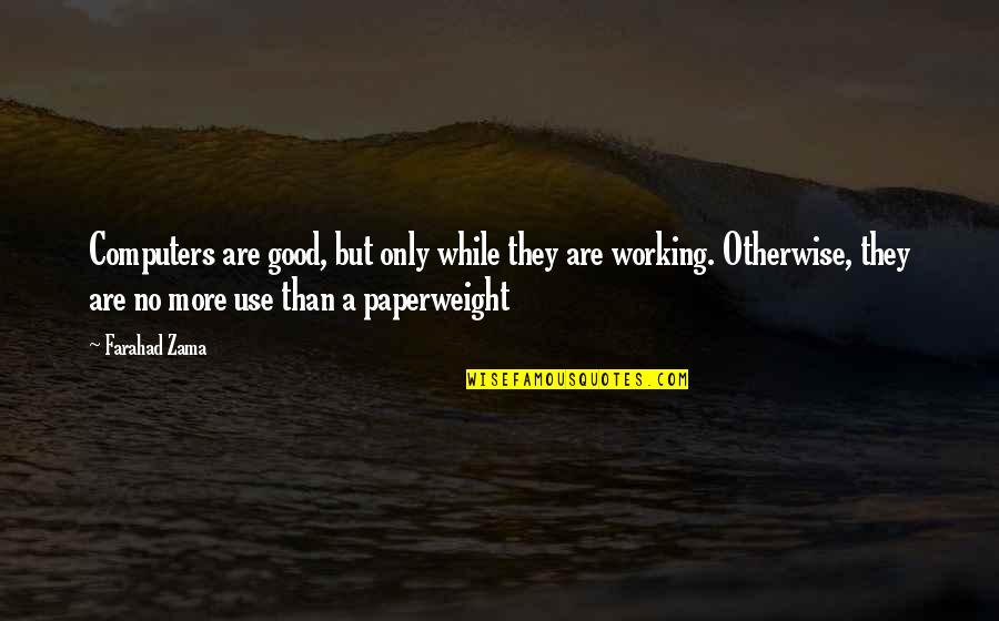Good Working Quotes By Farahad Zama: Computers are good, but only while they are