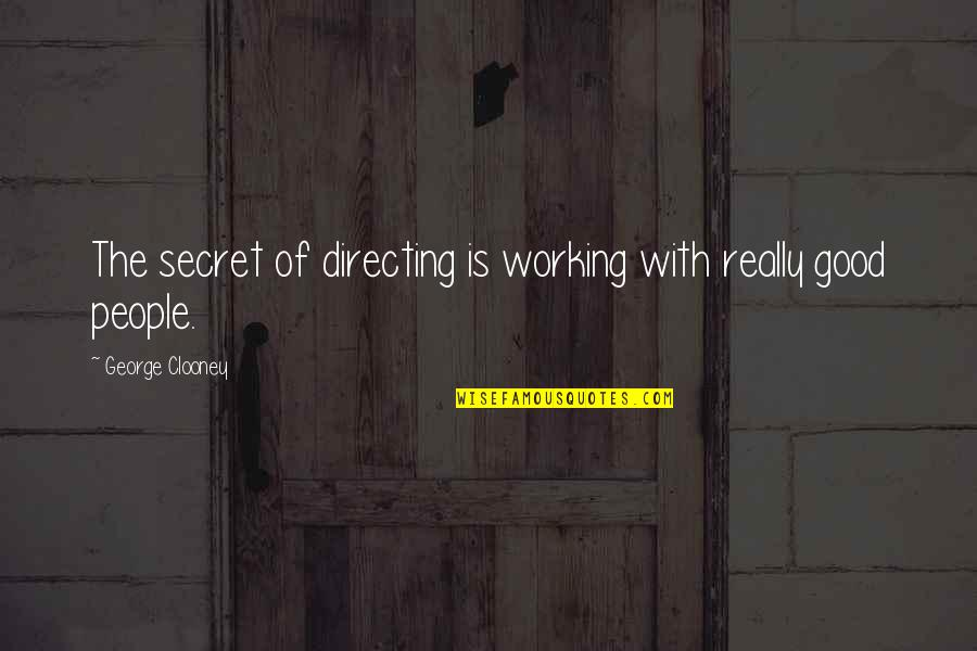 Good Working Quotes By George Clooney: The secret of directing is working with really