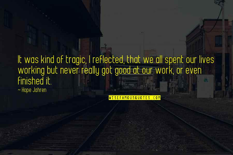Good Working Quotes By Hope Jahren: It was kind of tragic, I reflected, that