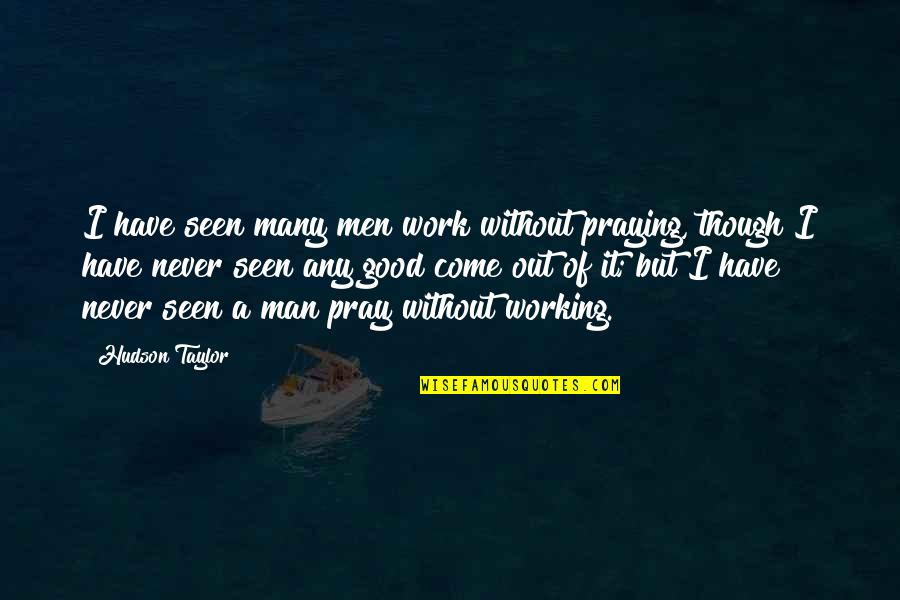 Good Working Quotes By Hudson Taylor: I have seen many men work without praying,