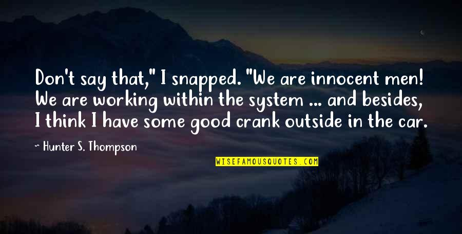 """Good Working Quotes By Hunter S. Thompson: Don't say that,"""" I snapped. """"We are innocent"""
