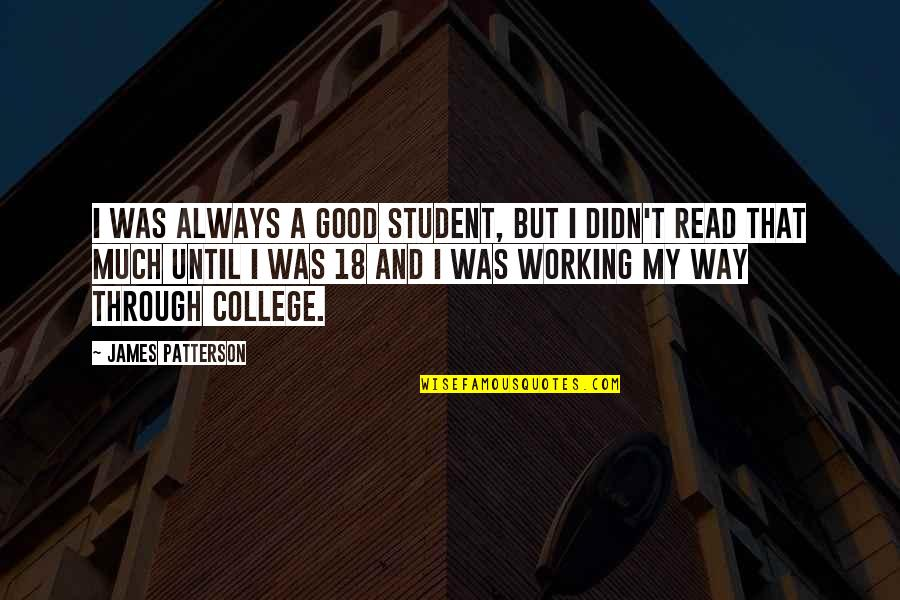 Good Working Quotes By James Patterson: I was always a good student, but I
