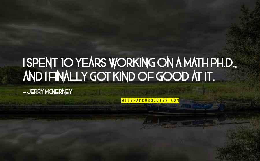 Good Working Quotes By Jerry McNerney: I spent 10 years working on a math