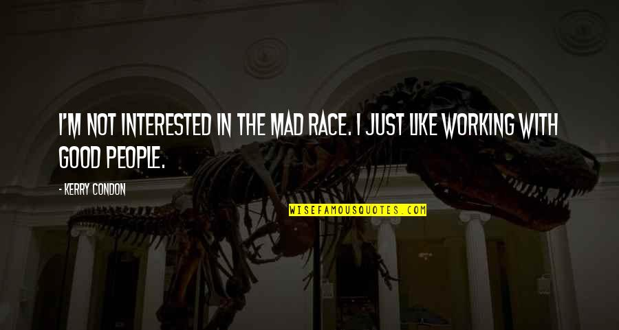 Good Working Quotes By Kerry Condon: I'm not interested in the mad race. I
