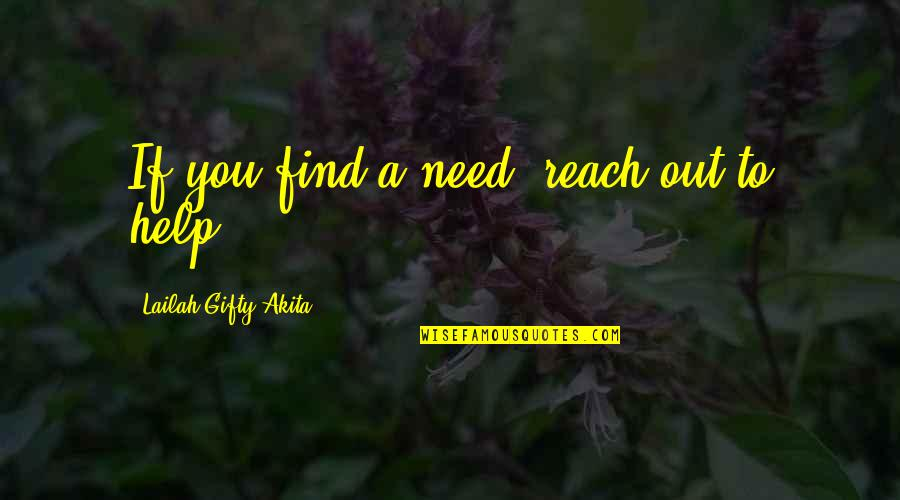 Good Working Quotes By Lailah Gifty Akita: If you find a need, reach out to