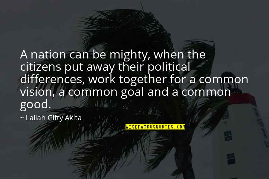 Good Working Quotes By Lailah Gifty Akita: A nation can be mighty, when the citizens