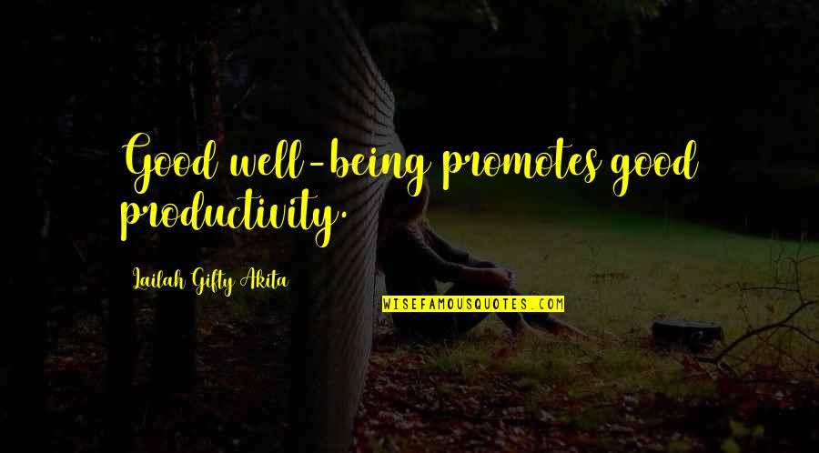 Good Working Quotes By Lailah Gifty Akita: Good well-being promotes good productivity.