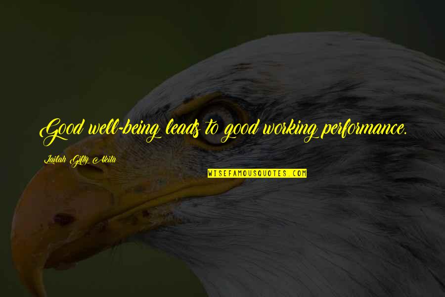 Good Working Quotes By Lailah Gifty Akita: Good well-being leads to good working performance.