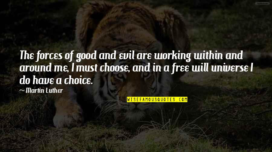 Good Working Quotes By Martin Luther: The forces of good and evil are working