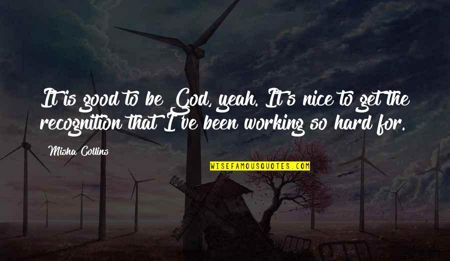 Good Working Quotes By Misha Collins: It is good to be God, yeah. It's