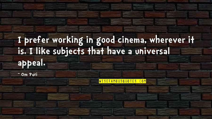 Good Working Quotes By Om Puri: I prefer working in good cinema, wherever it
