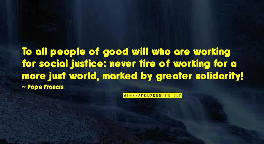 Good Working Quotes By Pope Francis: To all people of good will who are
