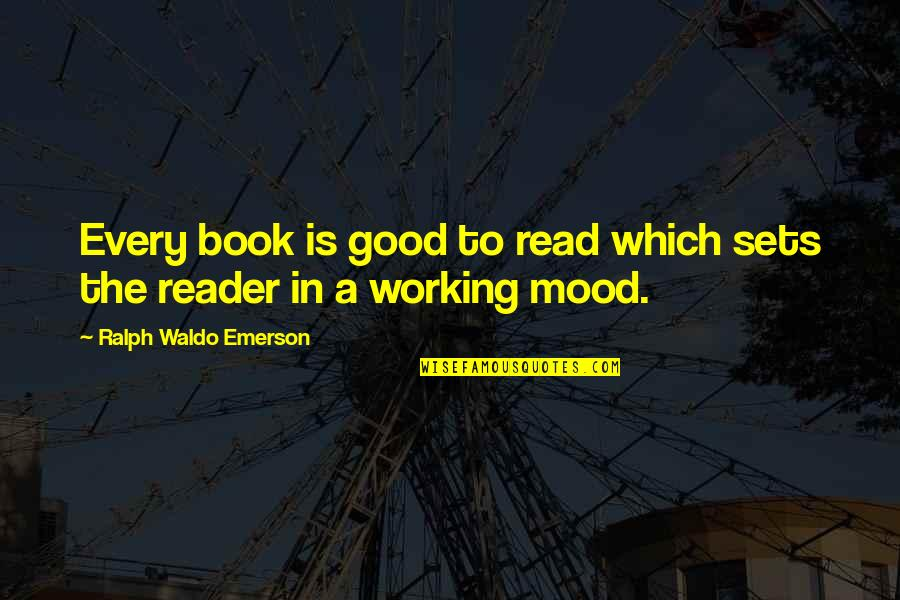 Good Working Quotes By Ralph Waldo Emerson: Every book is good to read which sets
